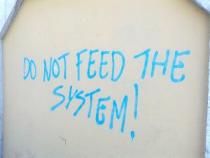 do not feed the system